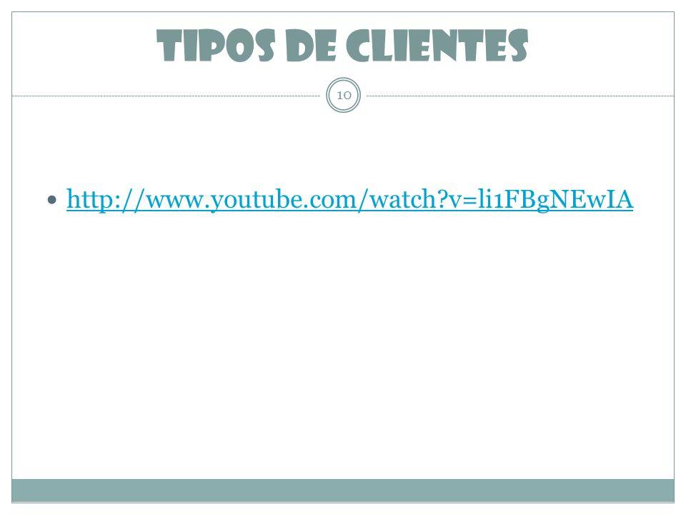 TIPOS DE CLIENTES http://www.youtube.com/watch?v=li1FBgNEwIA 10