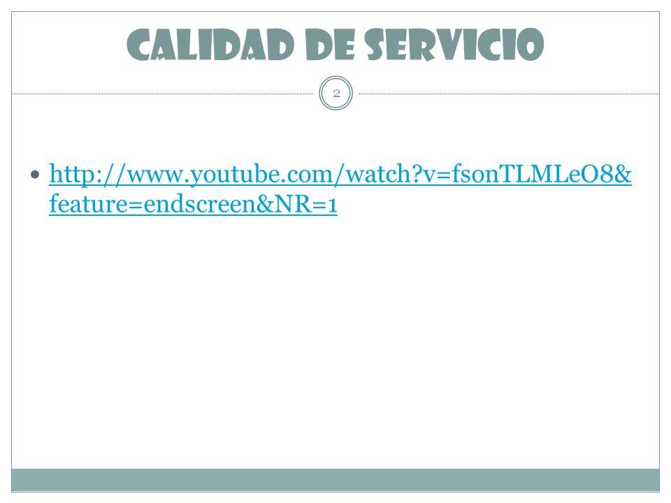CALIDAD dE SERVICIO http://www.youtube.com/watch?v=fsonTLMLeO8& feature=endscreen&NR=1 http://www.youtube.com/watch?v=fsonTLMLeO8& feature=endscreen&N