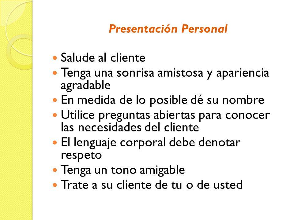 Presentación Personal Salude al cliente Tenga una sonrisa amistosa y apariencia agradable En medida de lo posible dé su nombre Utilice preguntas abier