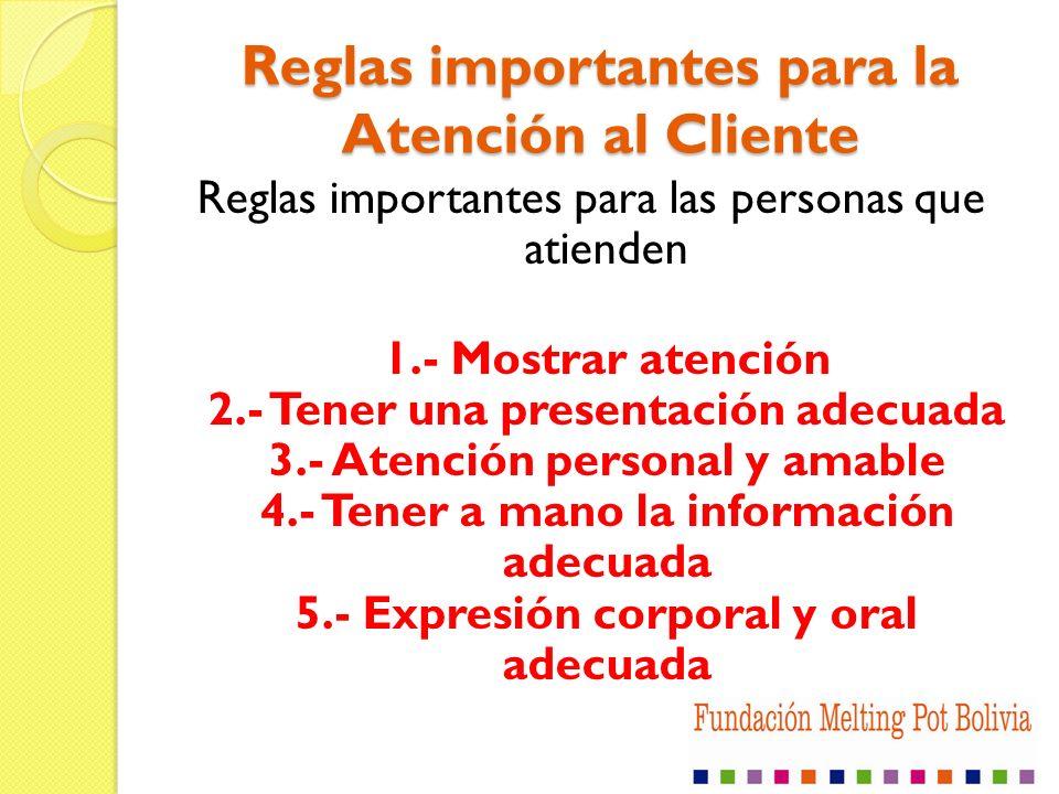 Reglas importantes para la Atención al Cliente Reglas importantes para las personas que atienden 1.- Mostrar atención 2.- Tener una presentación adecu