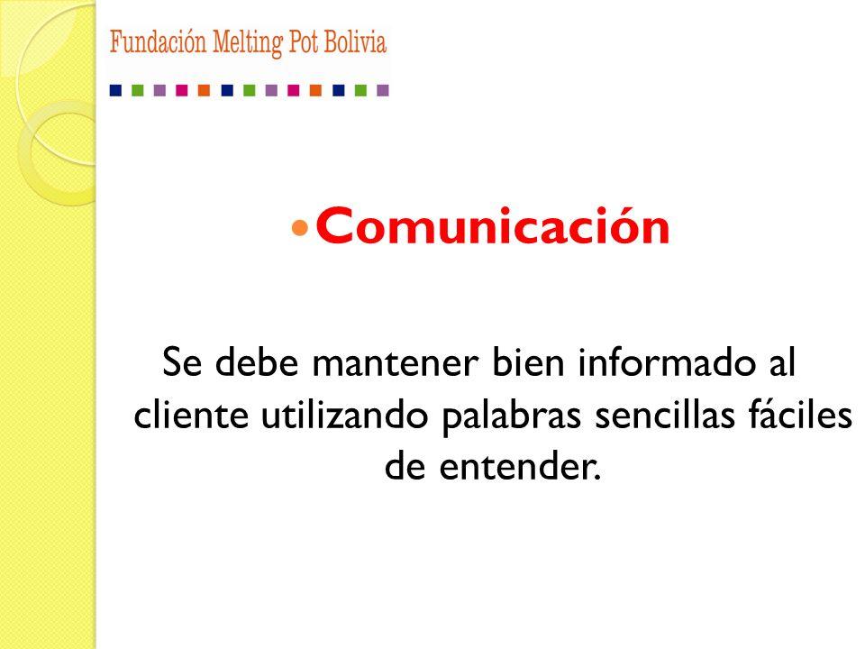Comunicación Se debe mantener bien informado al cliente utilizando palabras sencillas fáciles de entender.