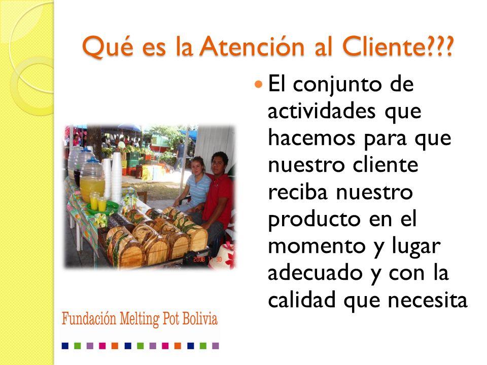 Qué es la Atención al Cliente??? El conjunto de actividades que hacemos para que nuestro cliente reciba nuestro producto en el momento y lugar adecuad