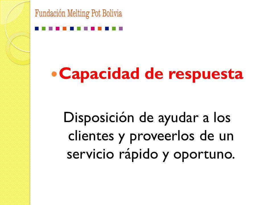 Capacidad de respuesta Disposición de ayudar a los clientes y proveerlos de un servicio rápido y oportuno.