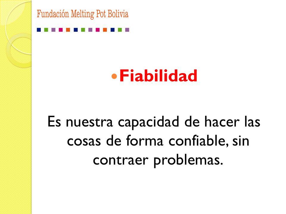 Fiabilidad Es nuestra capacidad de hacer las cosas de forma confiable, sin contraer problemas.