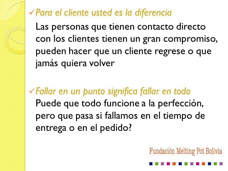 Para el cliente usted es la diferencia Las personas que tienen contacto directo con los clientes tienen un gran compromiso, pueden hacer que un client