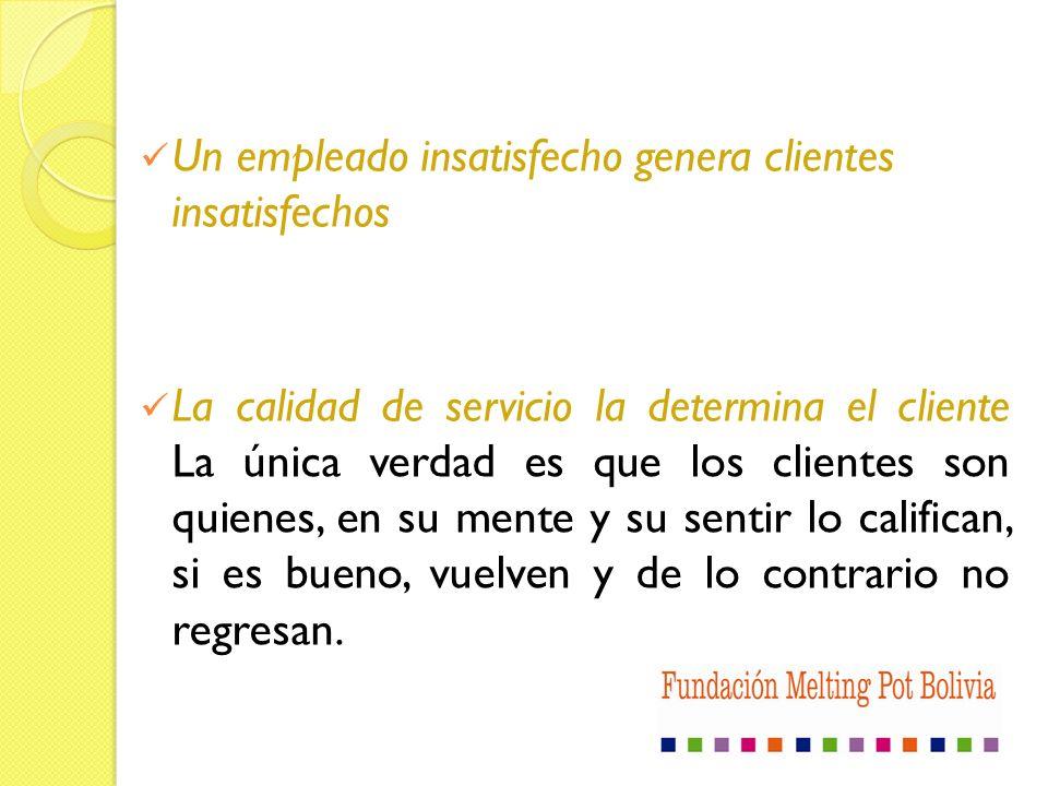 Un empleado insatisfecho genera clientes insatisfechos La calidad de servicio la determina el cliente La única verdad es que los clientes son quienes,