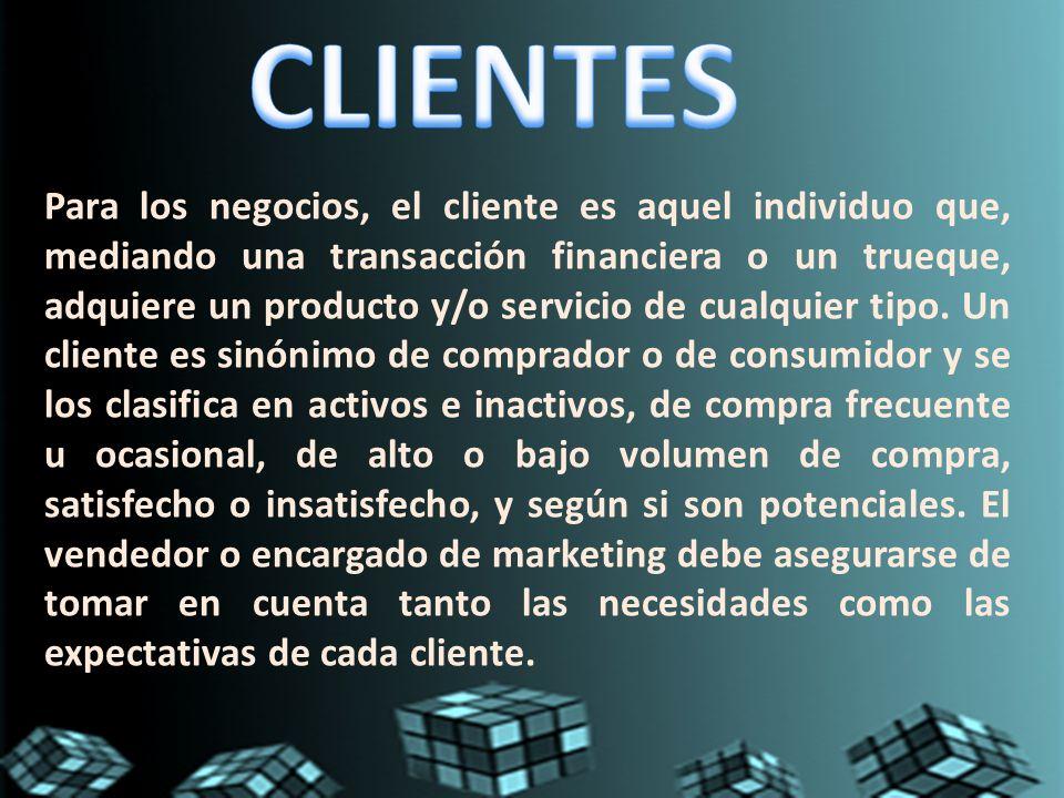 Para los negocios, el cliente es aquel individuo que, mediando una transacción financiera o un trueque, adquiere un producto y/o servicio de cualquier