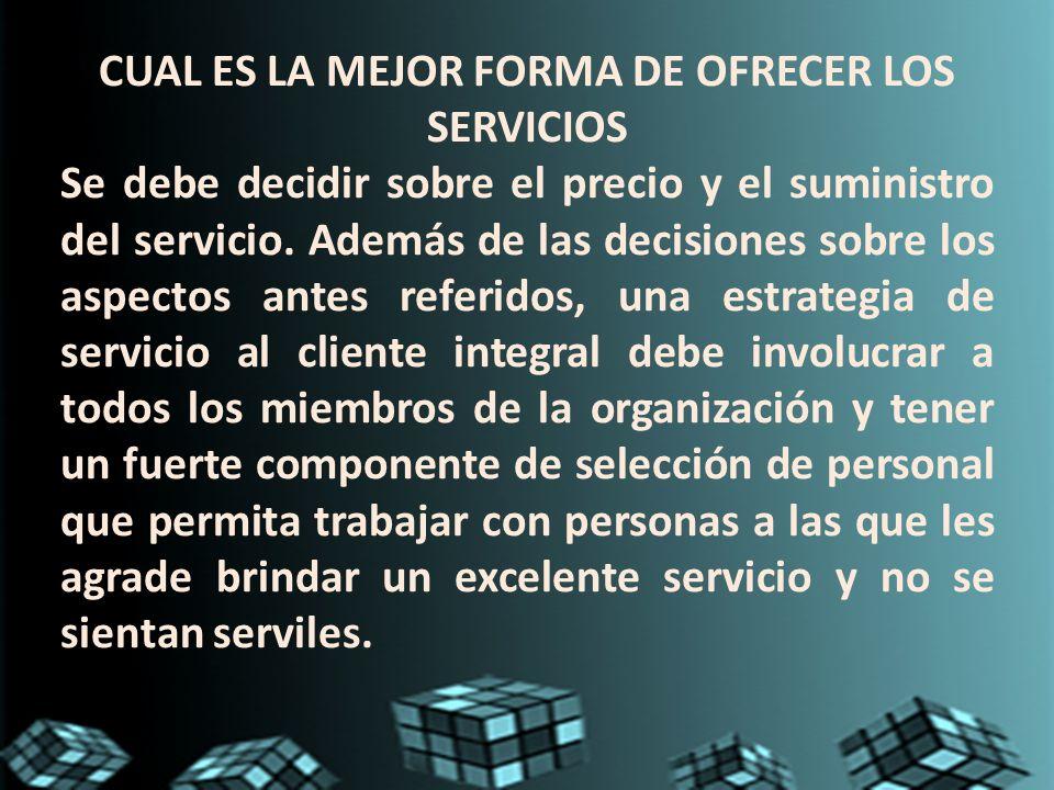 CUAL ES LA MEJOR FORMA DE OFRECER LOS SERVICIOS Se debe decidir sobre el precio y el suministro del servicio. Además de las decisiones sobre los aspec