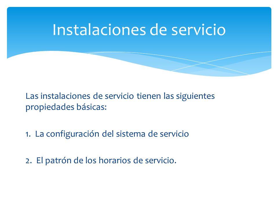 Las instalaciones de servicio tienen las siguientes propiedades básicas: 1.
