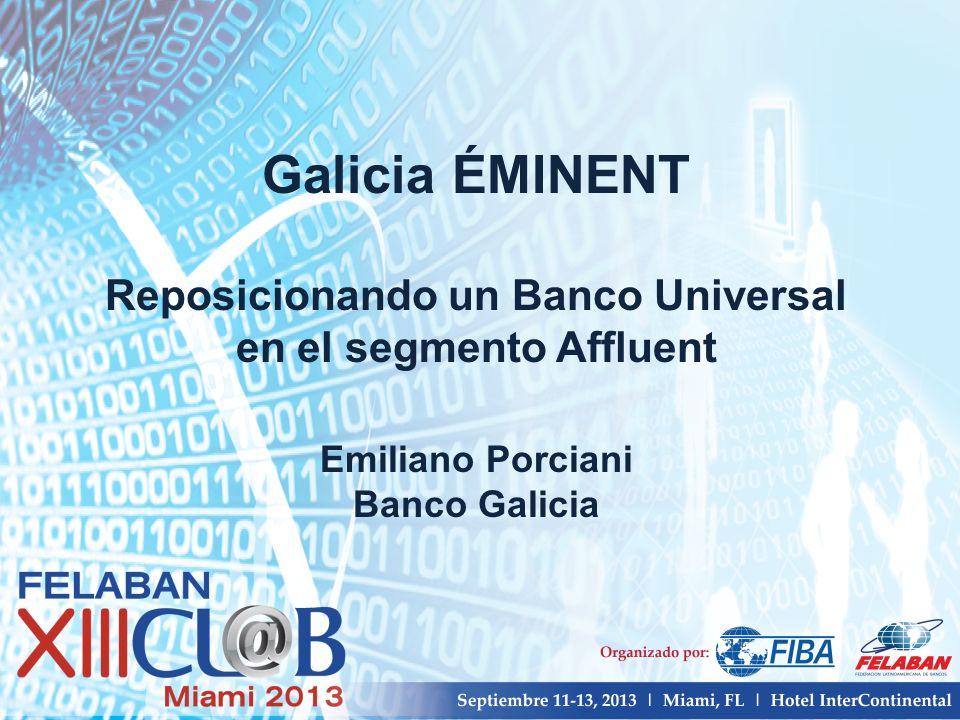 Galicia ÉMINENT Reposicionando un Banco Universal en el segmento Affluent Emiliano Porciani Banco Galicia