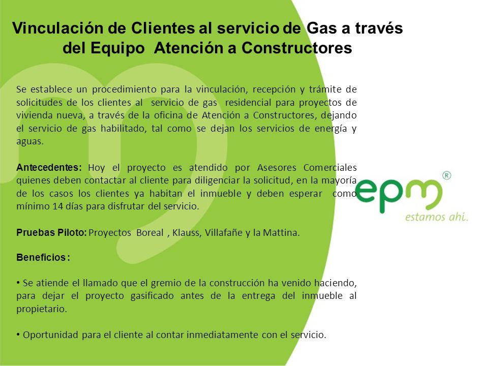 Vinculación de Clientes al servicio de Gas a través del Equipo Atención a Constructores Se establece un procedimiento para la vinculación, recepción y