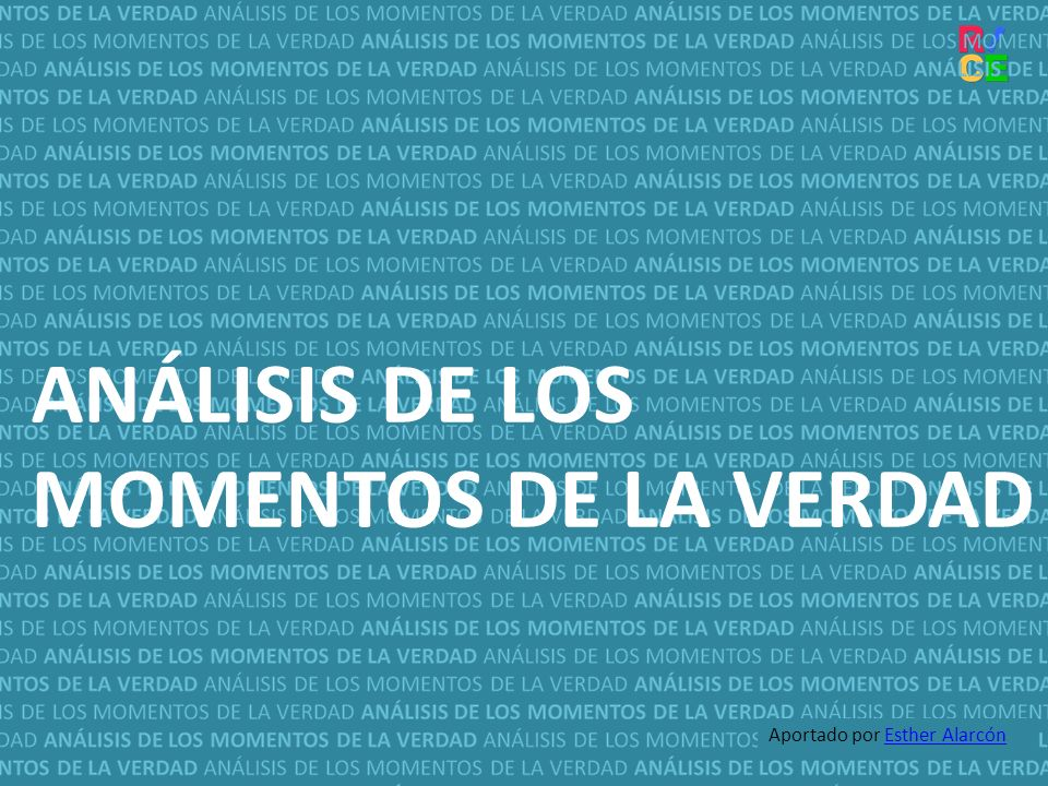 ANÁLISIS DE LOS MOMENTOS DE LA VERDAD Aportado por Esther AlarcónEsther Alarcón