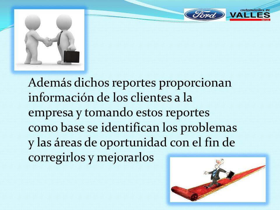 Además dichos reportes proporcionan información de los clientes a la empresa y tomando estos reportes como base se identifican los problemas y las áre