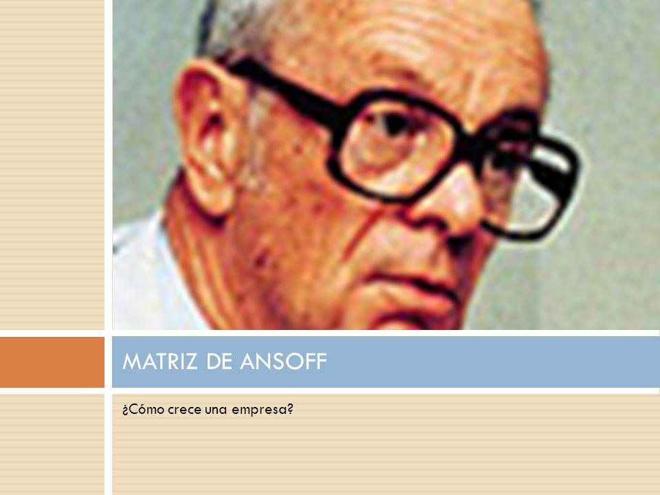 ¿Cómo crece una empresa? MATRIZ DE ANSOFF