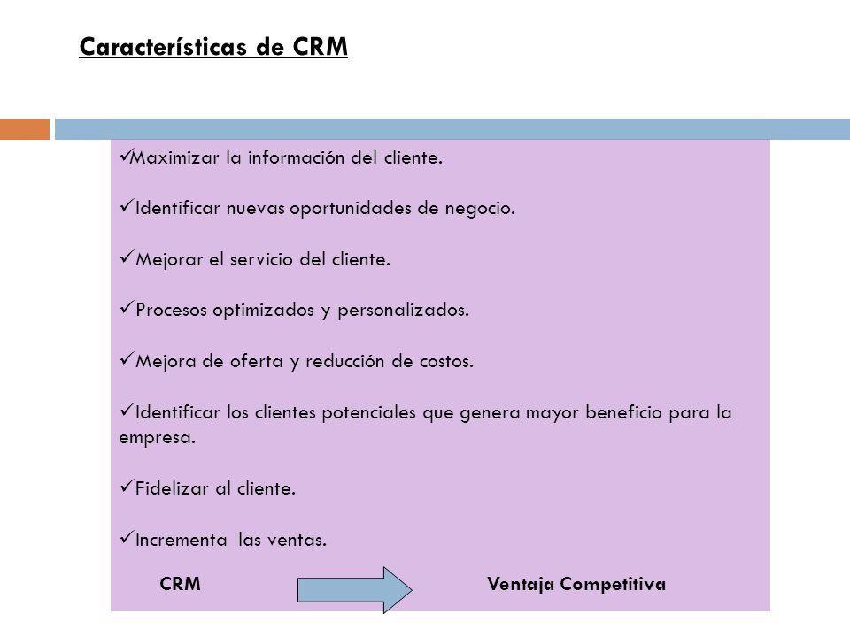 Maximizar la información del cliente. Identificar nuevas oportunidades de negocio. Mejorar el servicio del cliente. Procesos optimizados y personaliza