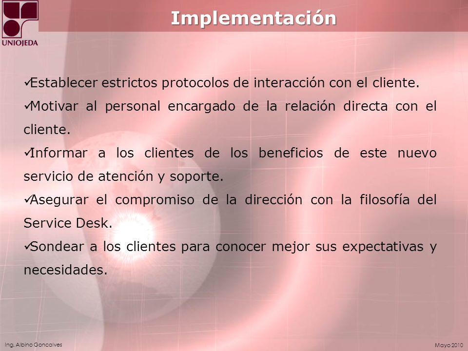 Ing. Albino Goncalves Mayo 2010 Implementación Establecer estrictos protocolos de interacción con el cliente. Motivar al personal encargado de la rela
