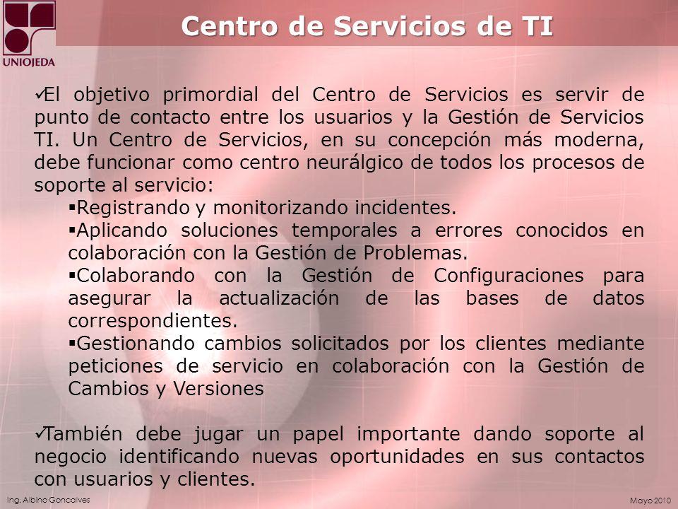 Ing. Albino Goncalves Mayo 2010 Centro de Servicios de TI El objetivo primordial del Centro de Servicios es servir de punto de contacto entre los usua
