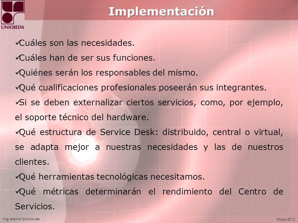 Ing. Albino Goncalves Mayo 2010 Implementación Cuáles son las necesidades. Cuáles han de ser sus funciones. Quiénes serán los responsables del mismo.