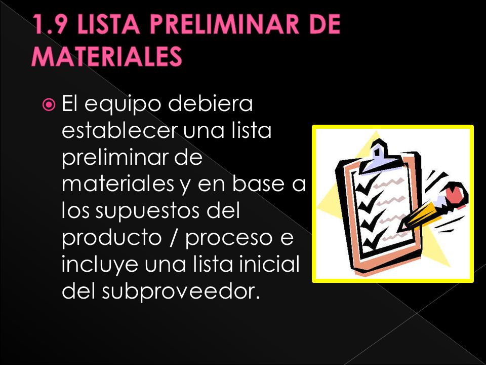 El equipo debiera establecer una lista preliminar de materiales y en base a los supuestos del producto / proceso e incluye una lista inicial del subproveedor.