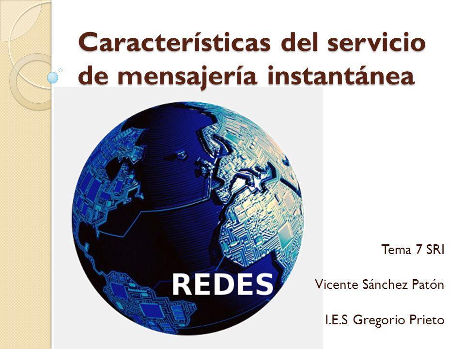 Características del servicio de mensajería instantánea Tema 7 SRI Vicente Sánchez Patón I.E.S Gregorio Prieto