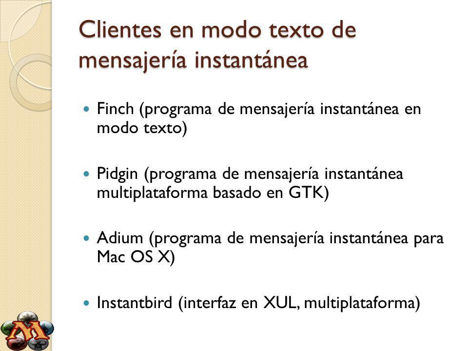 Clientes en modo texto de mensajería instantánea Finch (programa de mensajería instantánea en modo texto) Pidgin (programa de mensajería instantánea m