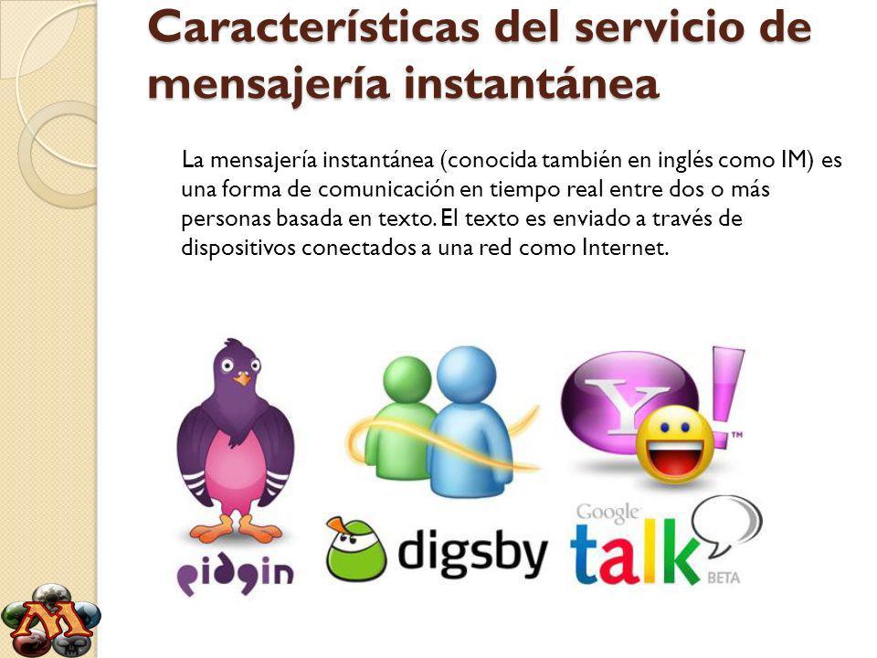 Características del servicio de mensajería instantánea La mensajería instantánea (conocida también en inglés como IM) es una forma de comunicación en tiempo real entre dos o más personas basada en texto.