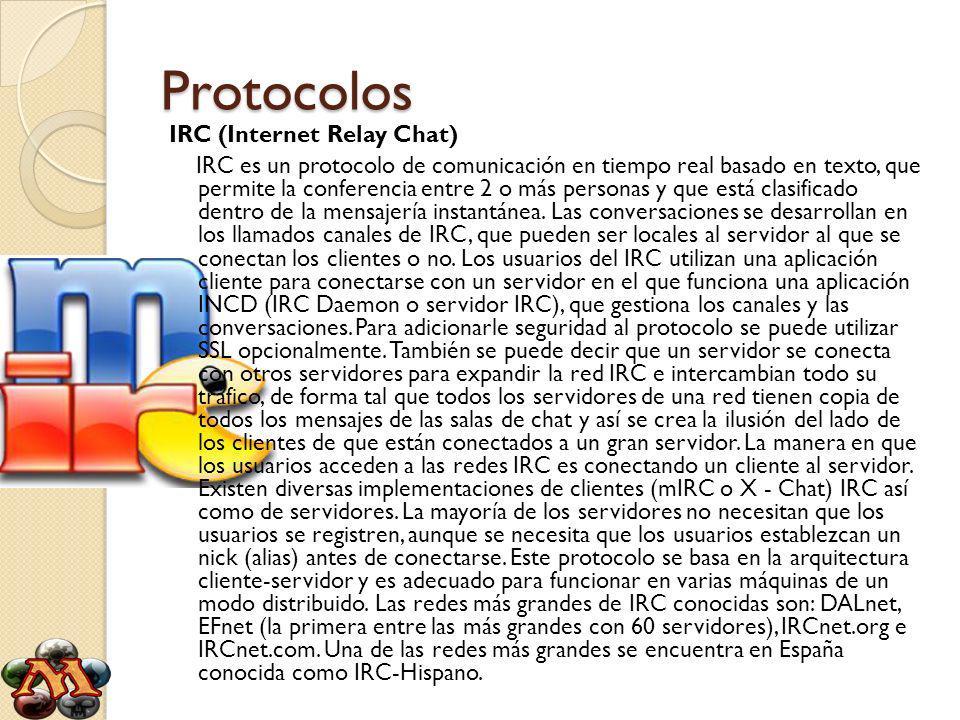 Protocolos IRC (Internet Relay Chat) IRC es un protocolo de comunicación en tiempo real basado en texto, que permite la conferencia entre 2 o más personas y que está clasificado dentro de la mensajería instantánea.