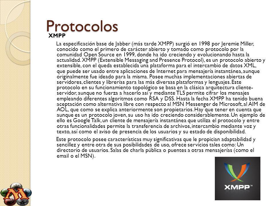Protocolos XMPP La especificación base de Jabber (más tarde XMPP) surgió en 1998 por Jeremie Miller, conocido como el primero de carácter abierto y tomado como protocolo por la comunidad Open Source en 1999, donde ha ido creciendo y evolucionando hasta la actualidad.