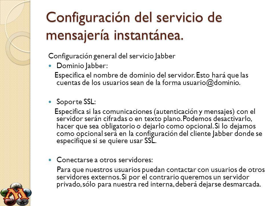 Configuración del servicio de mensajería instantánea. Configuración general del servicio Jabber Dominio Jabber: Especifica el nombre de dominio del se