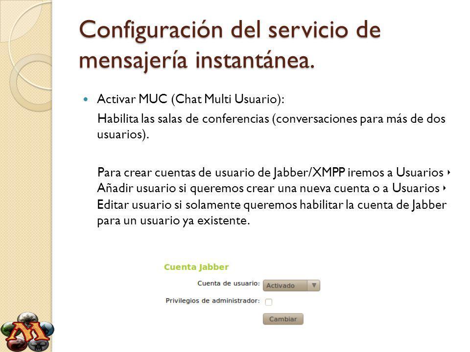 Configuración del servicio de mensajería instantánea. Activar MUC (Chat Multi Usuario): Habilita las salas de conferencias (conversaciones para más de