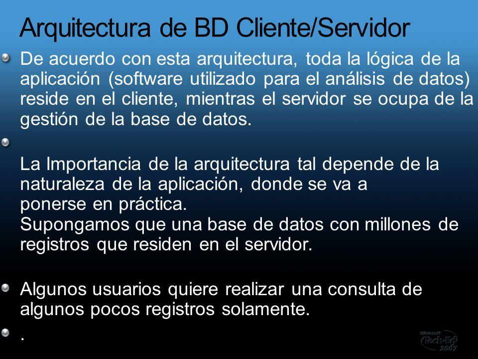 De acuerdo con esta arquitectura, toda la lógica de la aplicación (software utilizado para el análisis de datos) reside en el cliente, mientras el servidor se ocupa de la gestión de la base de datos.