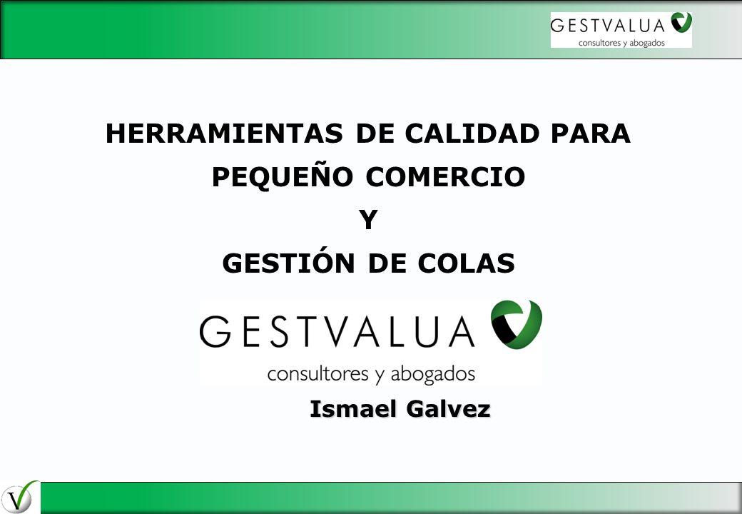 HERRAMIENTAS DE CALIDAD PARA PEQUEÑO COMERCIO Y GESTIÓN DE COLAS Ismael Galvez