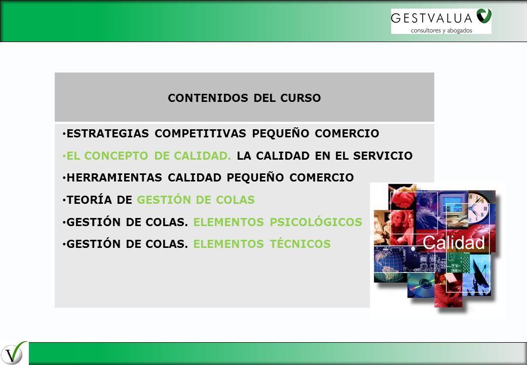 CONTENIDOS DEL CURSO ESTRATEGIAS COMPETITIVAS PEQUEÑO COMERCIO EL CONCEPTO DE CALIDAD. LA CALIDAD EN EL SERVICIO HERRAMIENTAS CALIDAD PEQUEÑO COMERCIO