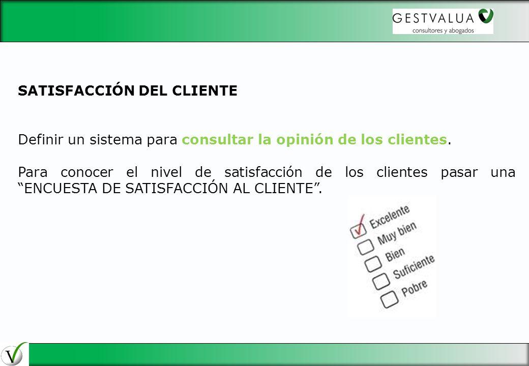 SATISFACCIÓN DEL CLIENTE Definir un sistema para consultar la opinión de los clientes. Para conocer el nivel de satisfacción de los clientes pasar una