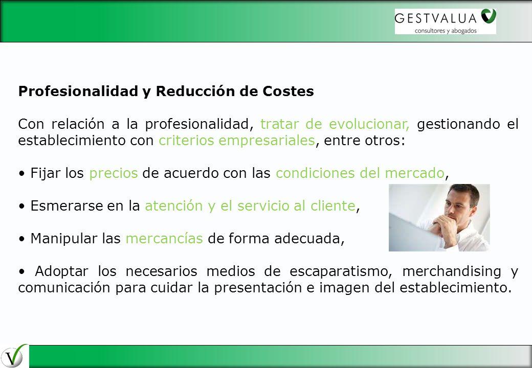 Profesionalidad y Reducción de Costes Con relación a la profesionalidad, tratar de evolucionar, gestionando el establecimiento con criterios empresari