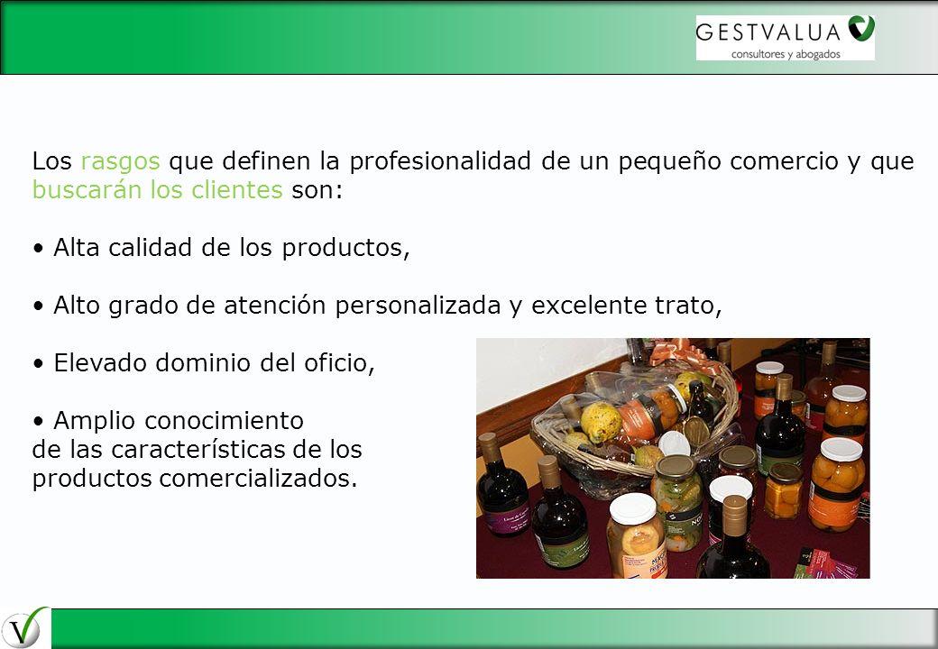 Los rasgos que definen la profesionalidad de un pequeño comercio y que buscarán los clientes son: Alta calidad de los productos, Alto grado de atenció