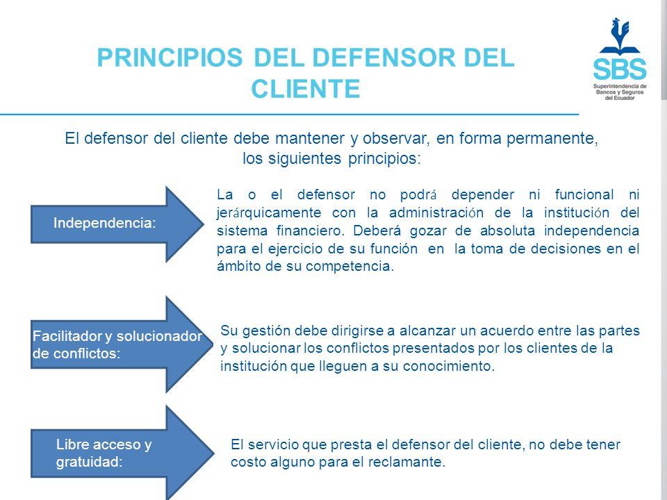 PRINCIPIOS DEL DEFENSOR DEL CLIENTE El defensor del cliente debe mantener y observar, en forma permanente, los siguientes principios: La o el defensor