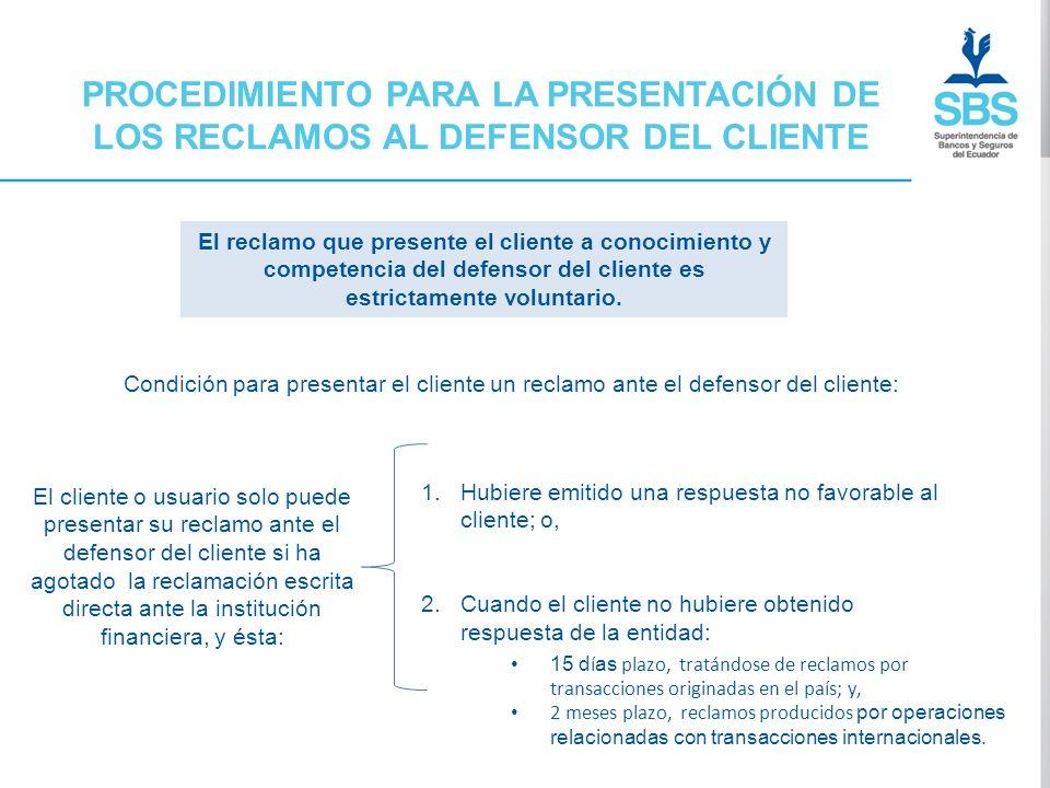 PROCEDIMIENTO PARA LA PRESENTACIÓN DE LOS RECLAMOS AL DEFENSOR DEL CLIENTE El reclamo que presente el cliente a conocimiento y competencia del defenso