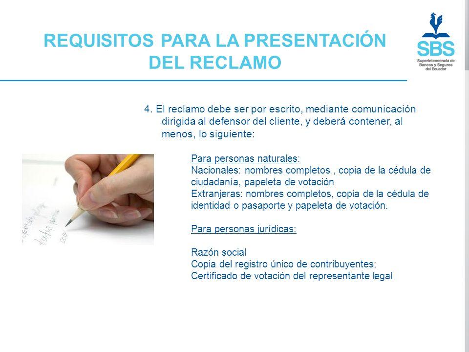 REQUISITOS PARA LA PRESENTACIÓN DEL RECLAMO 4. El reclamo debe ser por escrito, mediante comunicación dirigida al defensor del cliente, y deberá conte