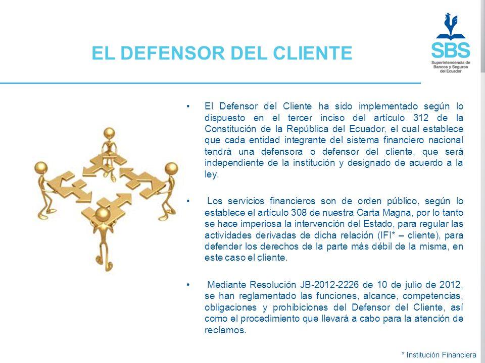 El Defensor del Cliente ha sido implementado según lo dispuesto en el tercer inciso del artículo 312 de la Constitución de la República del Ecuador, e