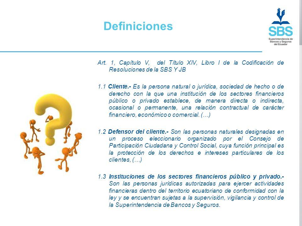 Definiciones Art. 1, Capítulo V, del Título XIV, Libro I de la Codificación de Resoluciones de la SBS Y JB 1.1 Cliente.- Es la persona natural o juríd