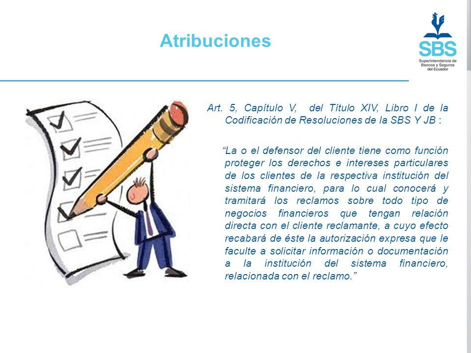 Atribuciones Art. 5, Capítulo V, del Título XIV, Libro I de la Codificación de Resoluciones de la SBS Y JB : La o el defensor del cliente tiene como f