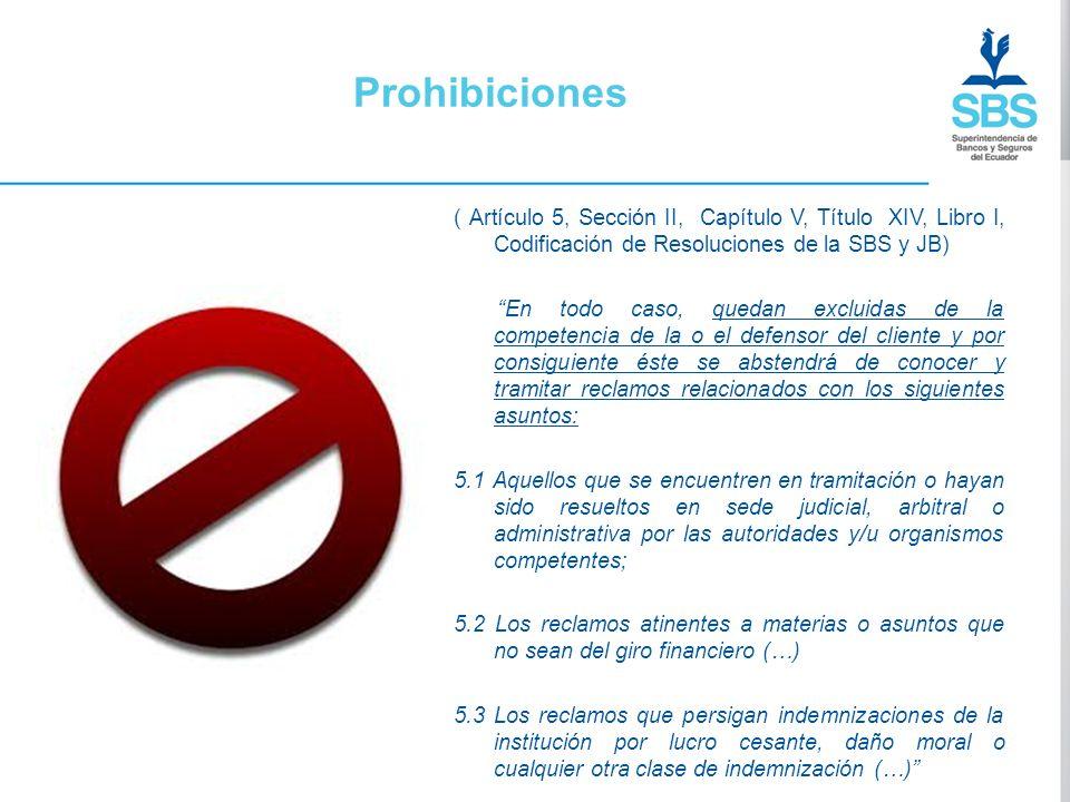 Prohibiciones ( Artículo 5, Sección II, Capítulo V, Título XIV, Libro I, Codificación de Resoluciones de la SBS y JB) En todo caso, quedan excluidas d