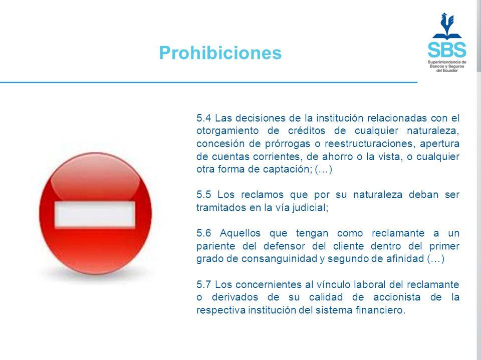 Prohibiciones 5.4 Las decisiones de la institución relacionadas con el otorgamiento de créditos de cualquier naturaleza, concesión de prórrogas o rees