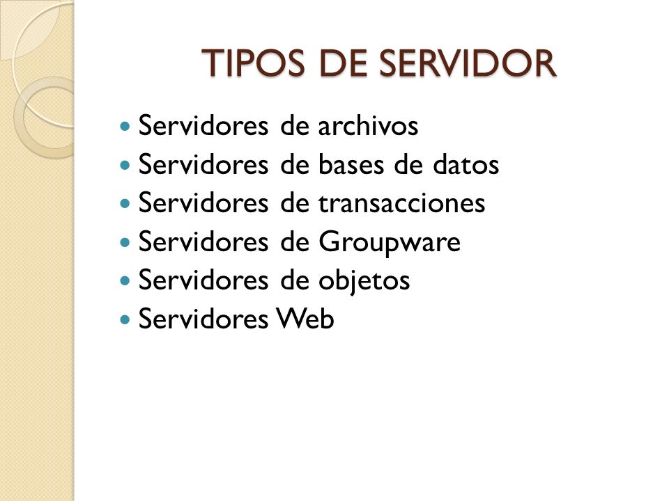 TIPOS DE SERVIDOR Servidores de archivos Servidores de bases de datos Servidores de transacciones Servidores de Groupware Servidores de objetos Servid