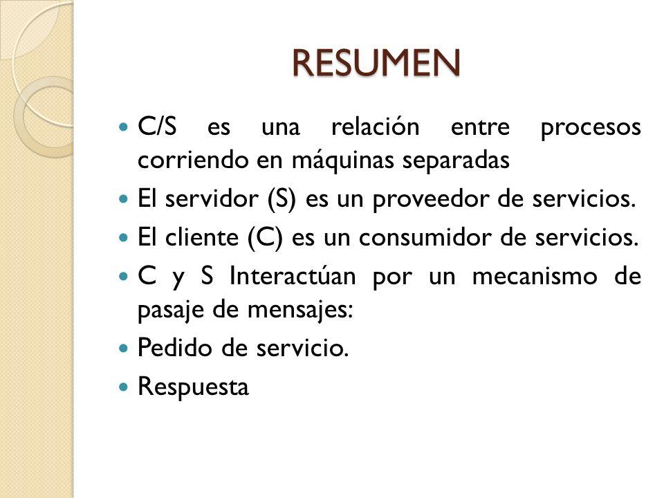 RESUMEN C/S es una relación entre procesos corriendo en máquinas separadas El servidor (S) es un proveedor de servicios. El cliente (C) es un consumid