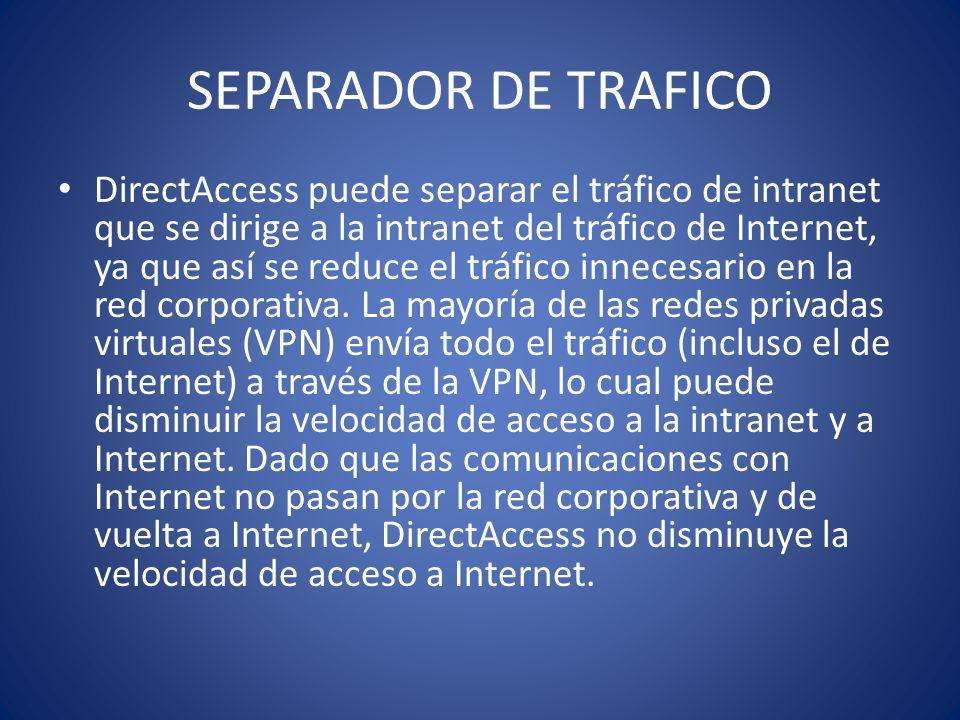 DirectAccess puede separar el tráfico de intranet que se dirige a la intranet del tráfico de Internet, ya que así se reduce el tráfico innecesario en