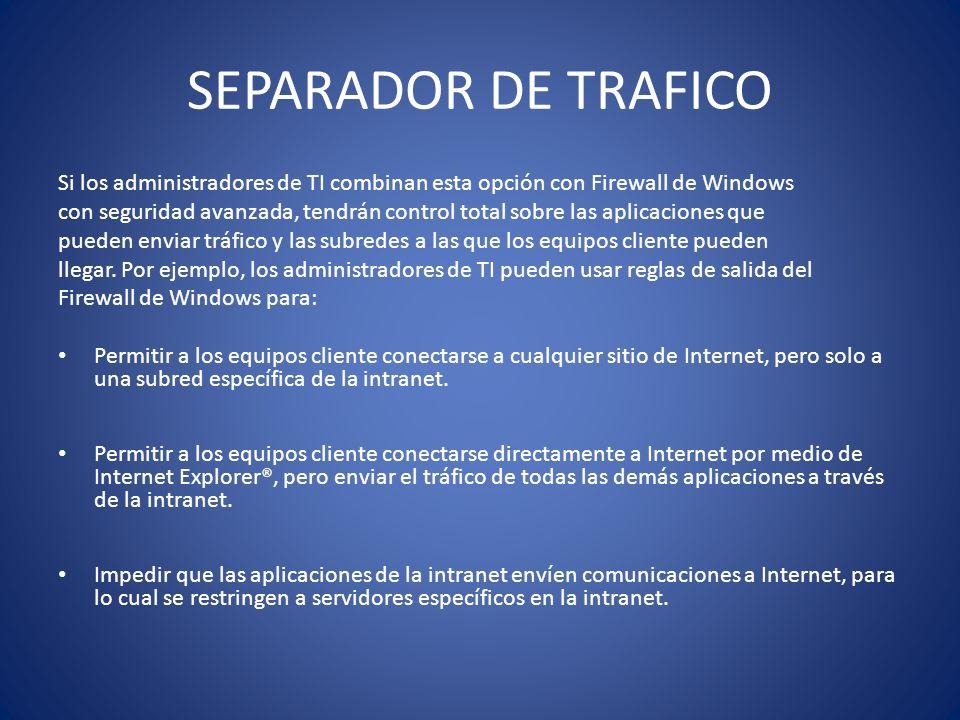 SEPARADOR DE TRAFICO Si los administradores de TI combinan esta opción con Firewall de Windows con seguridad avanzada, tendrán control total sobre las