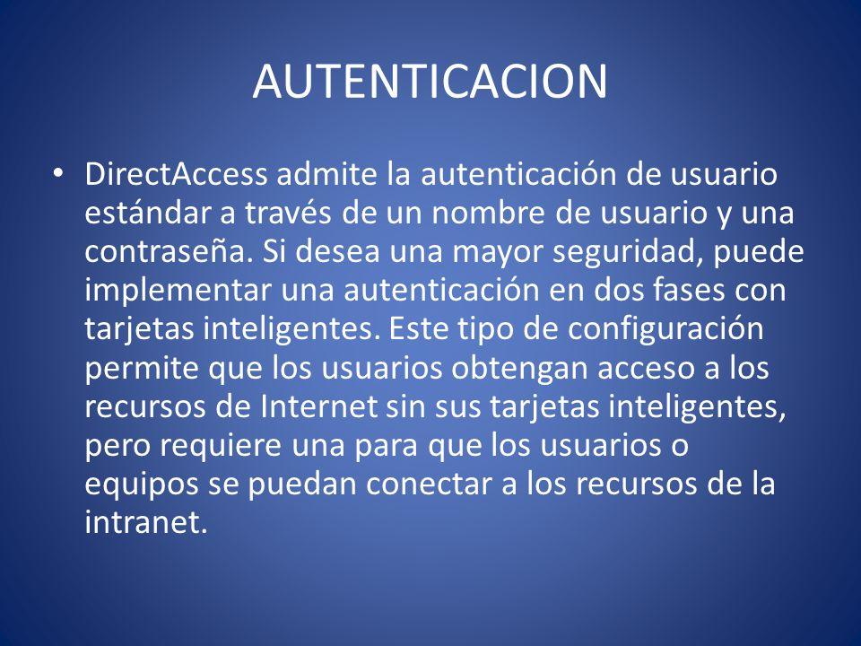 AUTENTICACION DirectAccess admite la autenticación de usuario estándar a través de un nombre de usuario y una contraseña. Si desea una mayor seguridad