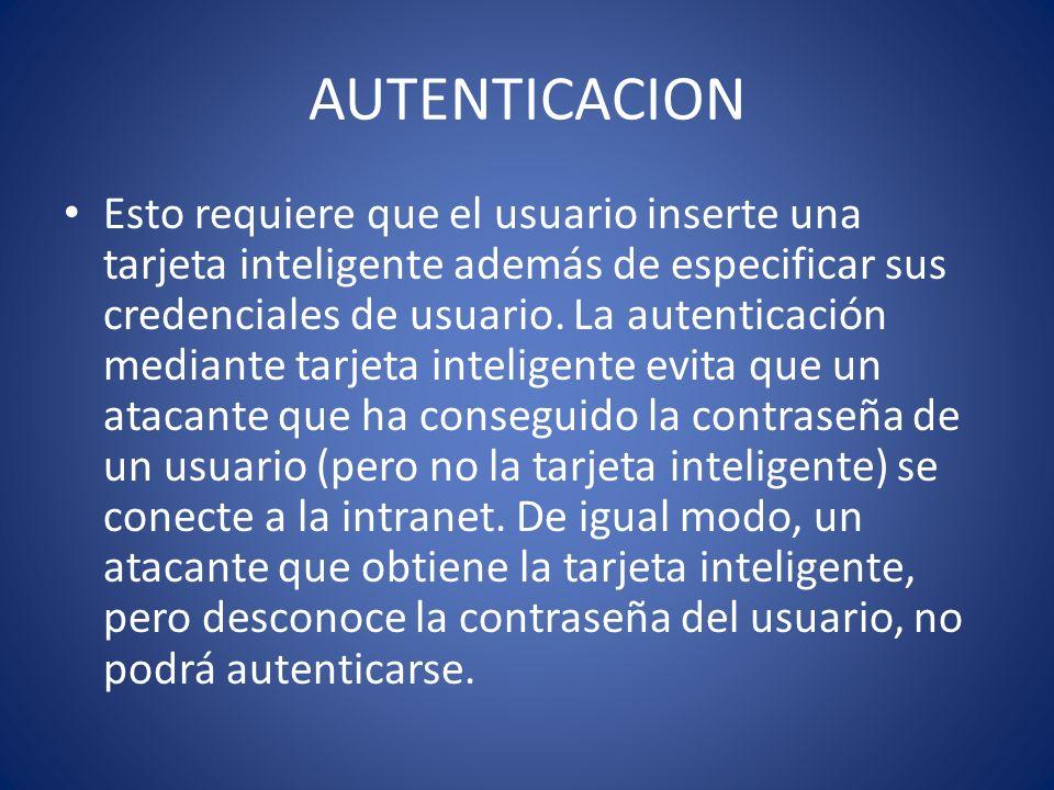 AUTENTICACION Esto requiere que el usuario inserte una tarjeta inteligente además de especificar sus credenciales de usuario. La autenticación mediant